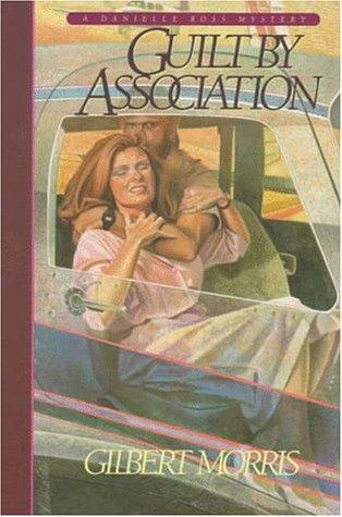 Guilt by association by Gilbert Morris