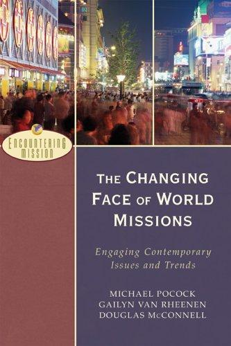 The Changing Face of World Missions by Michael Pocock, Gailyn Van Rheenen, Douglas McConnell