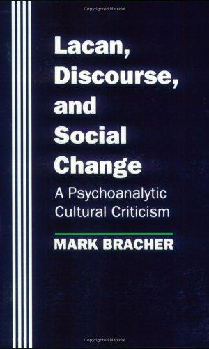 Lacan, Discourse, and Social Change: A Psychoanalytic Cultural Criticism (Chicago Series on Sexuality, History), Bracher, Mark