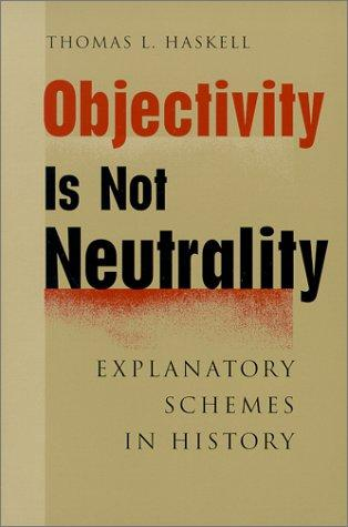 Image 0 of Objectivity Is Not Neutrality: Explanatory Schemes in History