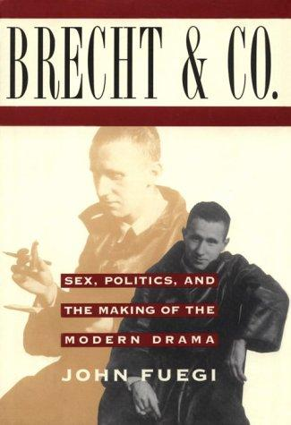 Brecht and Company: Sex, Politics, and the Making of the Modern Drama, Fuegi, John