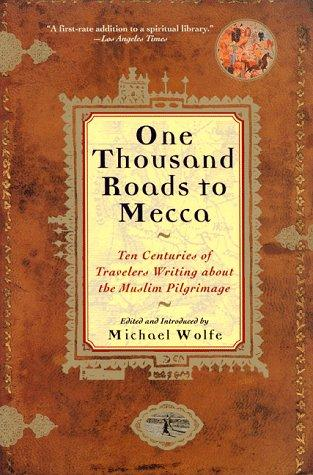 One Thousand Roads to Mecca by Michael Wolfe