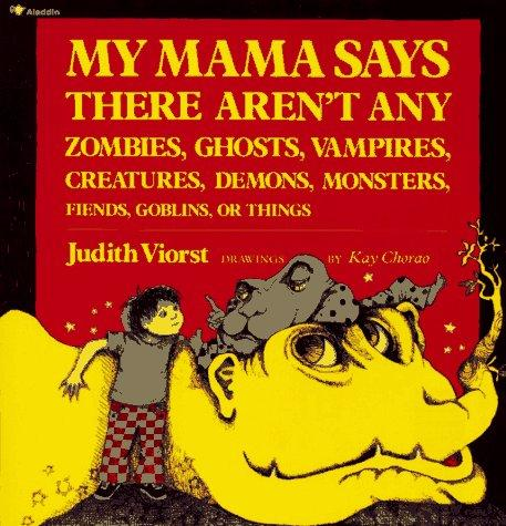 Download My mama says there aren't any zombies, ghosts, vampires, creatures, demons, monsters, fiends, goblins, or things