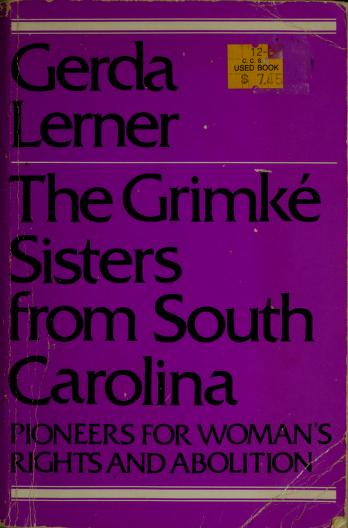 The Grimké sisters from South Carolina by Gerda Lerner