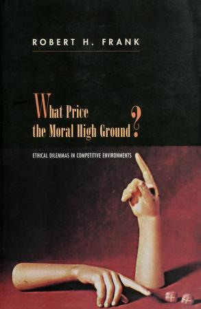 Cover of: What price the moral high ground? | Robert H. Frank