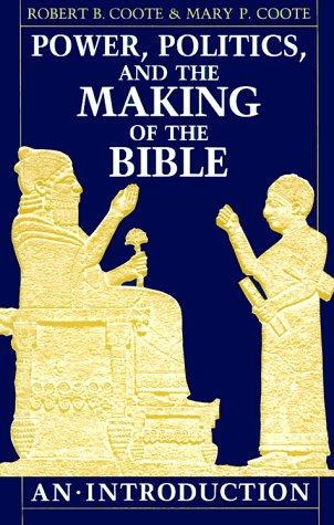 Power, politics, and the making of the Bible by Robert B. Coote