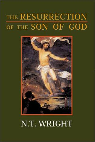 The Resurrection of the Son of God (Christian Origins and the Question of God) by N. T. Wright