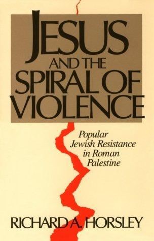 Jesus and the spiral of violence by Richard A. Horsley