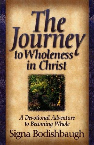 The journey to wholeness in Christ by Signa Bodishbaugh