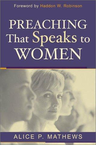 Preaching That Speaks to Women by Alice P. Mathews