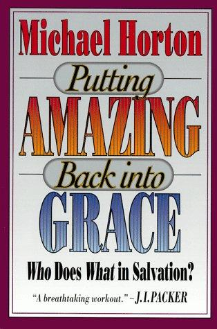 Putting amazing back into grace by Michael Scott Horton