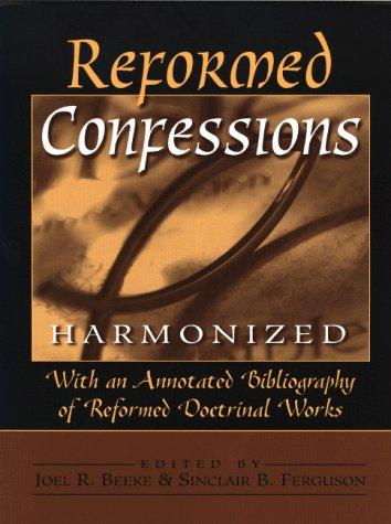 Reformed Confessions Harmonized: With Annotated Bibliography of Reformed Doctrin by Beeke, Joel R.
