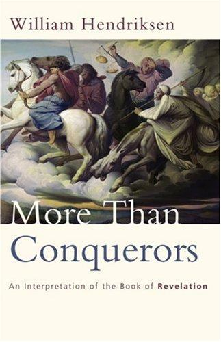 More Than Conquerors: An Interpretation of the Book of Revelation by Hendriksen, William