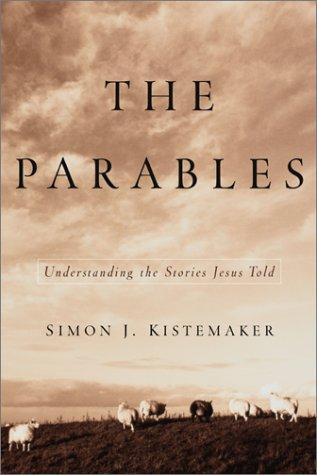 Parables: Understanding the Stories Jesus Told by Kistemaker, Simon J.
