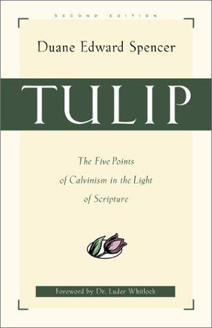 Tulip: Five Points of Calvinism in the Light of Scripture by Spencer, Duane Edward