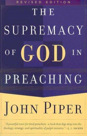 Supremacy of God in Preaching by Piper, John