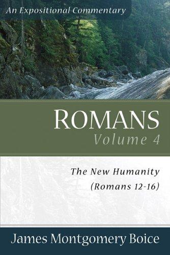 Romans 12-16: The New Humanity Volume 4 by Boice, James Montgomery