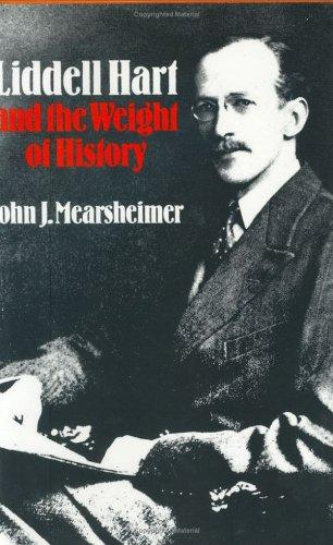 Liddell Hart and the weight of history by John J. Mearsheimer