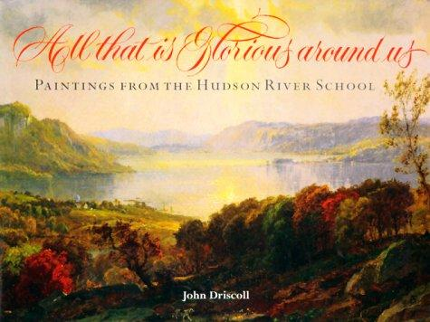 All that is glorious around us by John Paul Driscoll