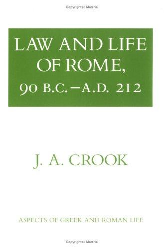 Law and Life of Rome, 90 B.c.a.d. 212 (Aspects of Greek and Roman Life) by J.A. Crook