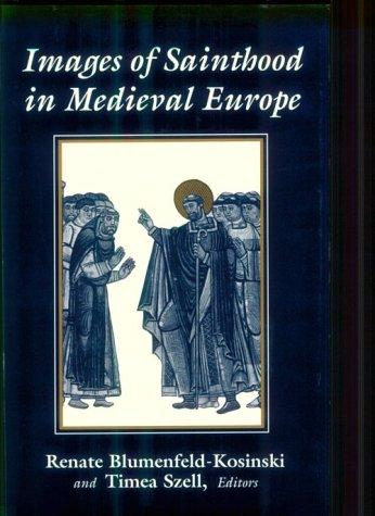Images of sainthood in medieval Europe by edited by Renate Blumenfeld-Kosinski and Timea Szell.