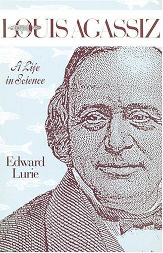 Louis Agassiz, a life in science by Edward Lurie