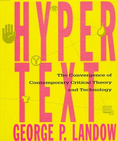 Hypertext: The Convergence of Contemporary Critical Theory and Technology (Parallax: Re-visions of Culture and Society) by George P. Landow