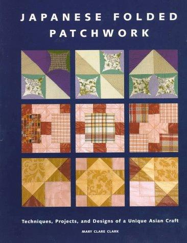 Image 0 of Japanese Folded Patchwork: Techniques, Projects, and Designs of a Unique Asian C