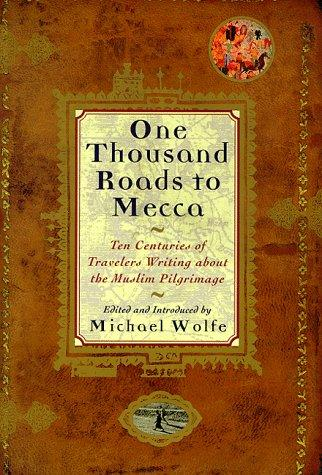 One thousand roads to Mecca by Wolfe, Michael