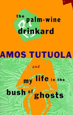 The palm-wine drinkard ; and, My life in the bush of ghosts by Amos Tutuola