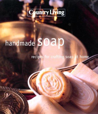 Image 0 of Handmade Soap: Recipes For Crafting Soap At Home ( Country Living)