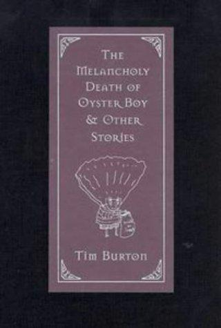 Melancholy Death of Oyster Boy and Other Stories by Tim Burton