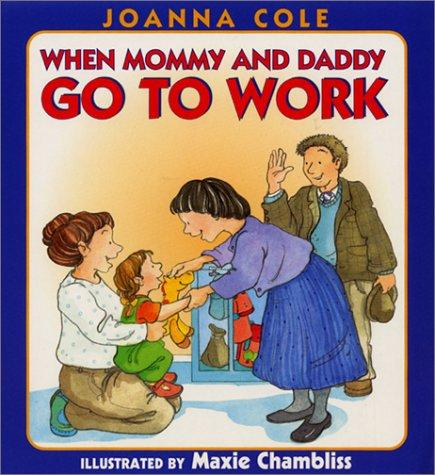 When Mommy and Daddy go to work by Joanna Cole