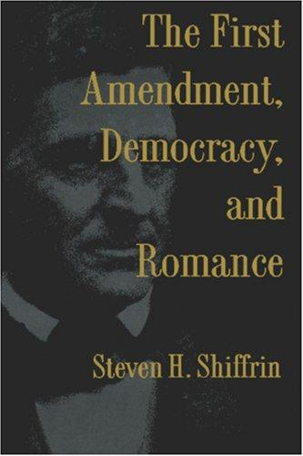 The First Amendment, democracy, and romance by Steven H. Shiffrin